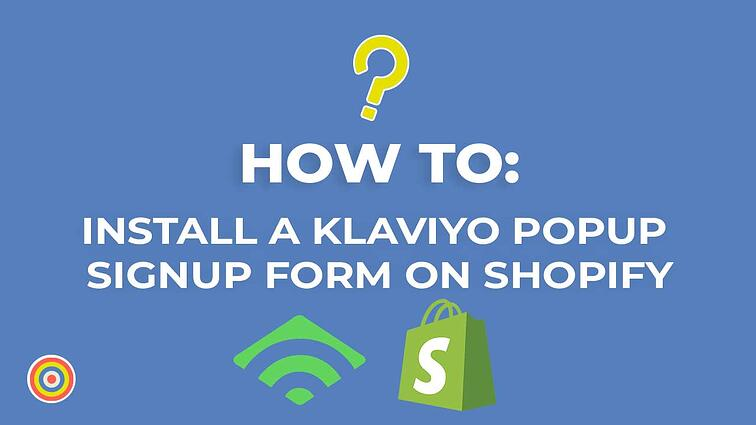 How to Install a Klaviyo Pop Up Signup Form on Shopify
