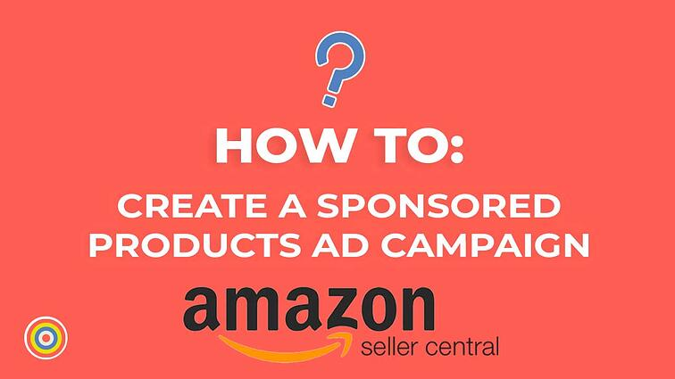 How to Create a Sponsored Products Ad Campaign on Amazon