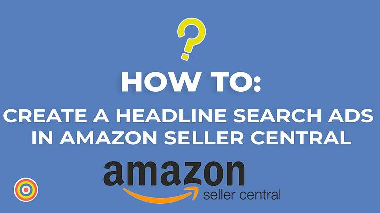 How to Create a Headline Search Ads on Amazon Seller Central
