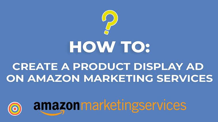 How to Create a Product Display Ad on Amazon Marketing Services