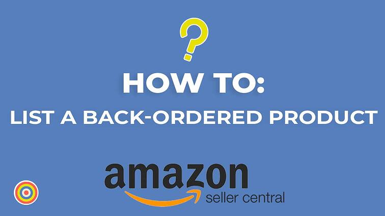 How To List a Back-Ordered Product on Amazon Seller Central