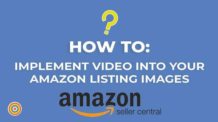 How to Implement Video Into Your Amazon Listing Images