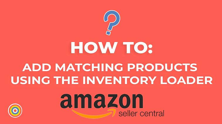 How To Add Matching Products Using Inventory Loader in Seller Central
