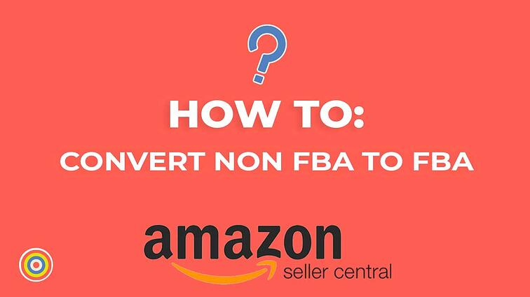 How to Convert Non-FBA Products to FBA in Amazon Seller Central
