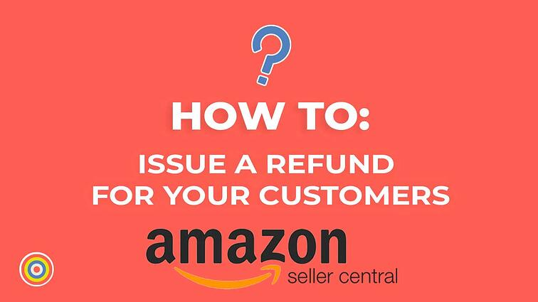 How to Issue a Refund for your Customers on Amazon Seller Central