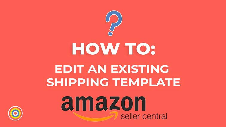 How to Edit an Existing Shipping Template on Amazon Seller Central