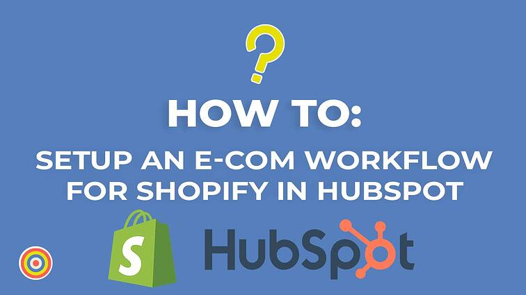 How to Setup An E-commerce Workflow For Shopify in HubSpot