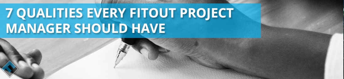 7 Qualities Every Fitout Project Manager Should Have