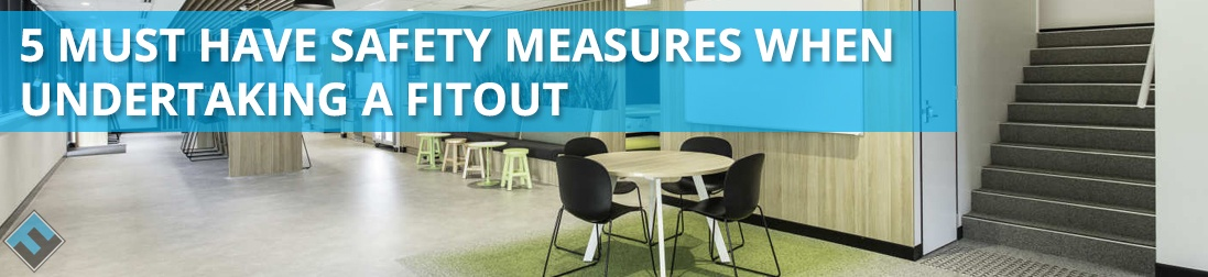 5 Must Have Safety Measures When Undertaking a Fitout