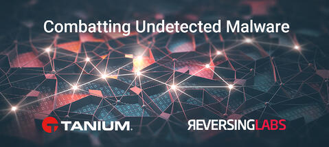 Customer Use Case: Combatting Undetected Malware with Tanium and ReversingLabs