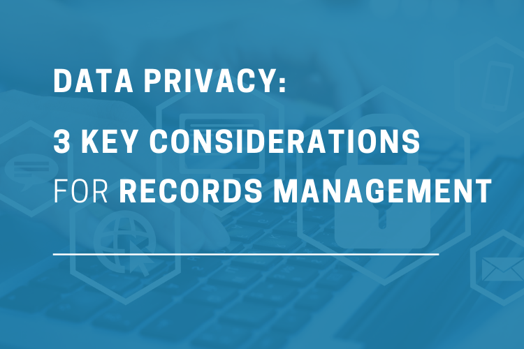 3 Key Data Privacy Considerations for Records & Information Management