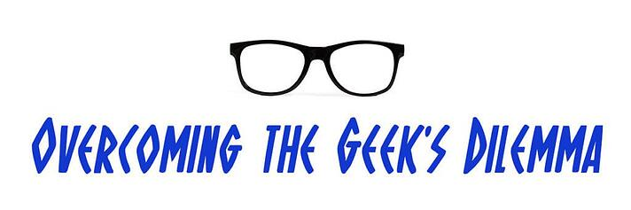 Overcoming the Geek's Dilemma