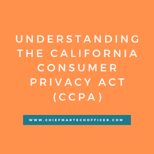 Understanding the California Consumer Privacy Act (CCPA)