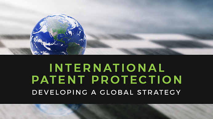 International Patent Protection: Developing a Global Strategy