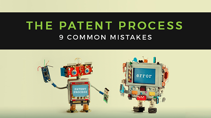 9 Common Mistakes Startups Make During the Patent Process