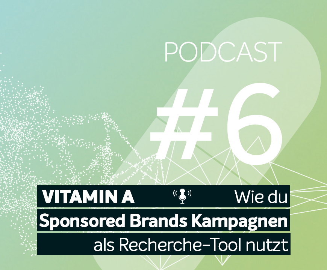 Podcast #6 | Wie du Sponsored Brands Kampagnen als Recherche-Tool nutzt