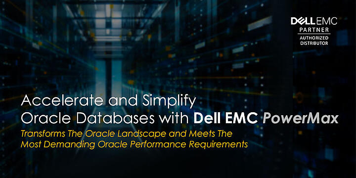 Accelerate and Simplify Oracle Databases with Dell EMC PowerMax