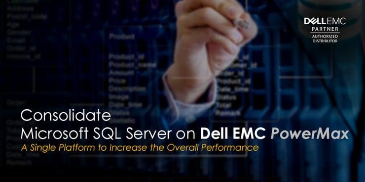 Consolidate Microsoft SQL Server on Dell EMC PowerMax