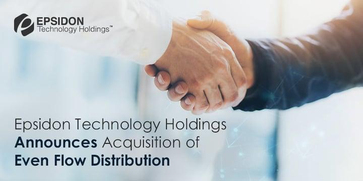 Epsidon Technology Holdings Announces Acquisition Of Even Flow Distribution