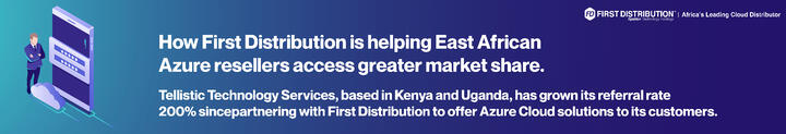 How First Distribution is helping East African Azure resellers access greater marketshare