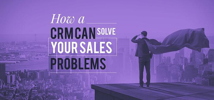 How A CRM Can Solve Your Sales Problems