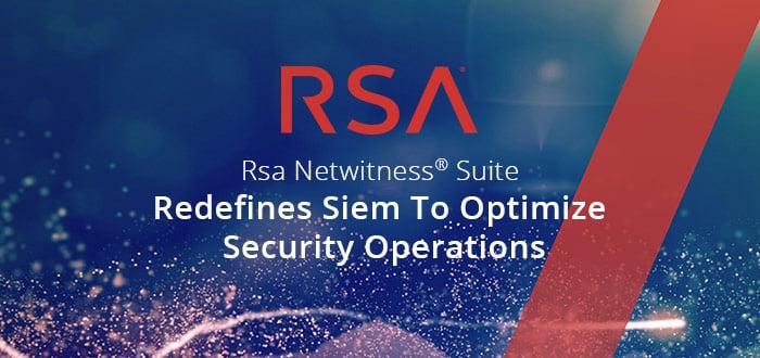 RSA Netwitness Suite Redefines SIEM