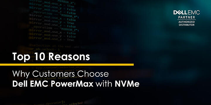 Top 10 Reasons why customers choose Dell EMC PowerMax with NVMe