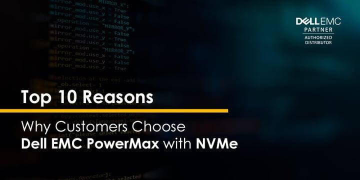 Top 10 Reasons why customers choose Dell EMC PowerMax with NVMe