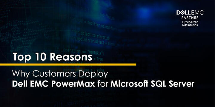 10 Reasons customers deploy Dell EMC PowerMax for Microsoft SQL Server