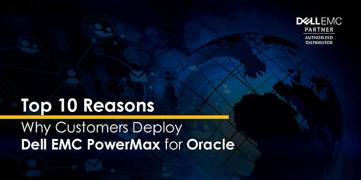 Top 10 Reasons why customers deploy Dell EMC PowerMax for Oracle