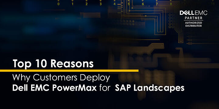 Top 10 Reasons customers deploy Dell EMC PowerMax for SAP Landscapes