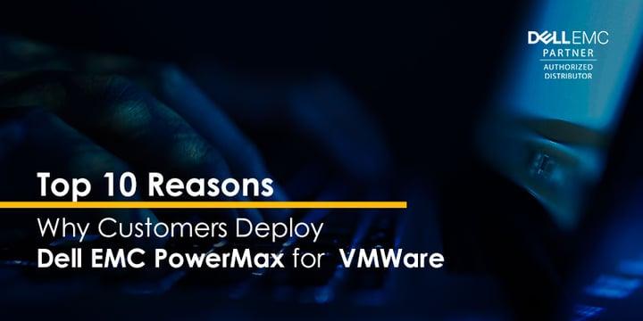 Top 10 Reasons why customers deploy Dell EMC PowerMax for VMWare
