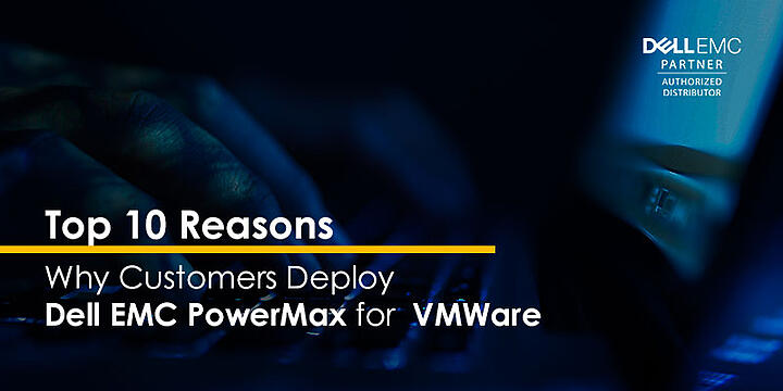 Top 10 Reasons why customers deploy Dell EMC PowerMax for VMWare