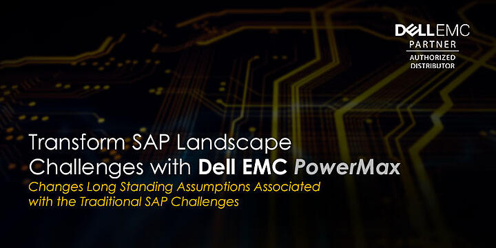 Transform SAP Landscape Challenges with Dell EMC PowerMax