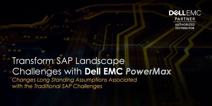 Transform SAP Landscape Challenges with Dell EMC PowerMax