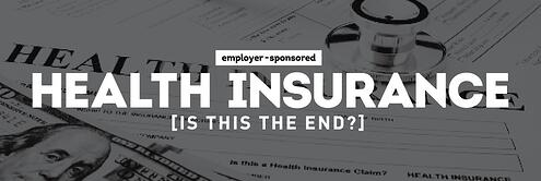 Employer-Sponsored Health Insurance: Is This the End?