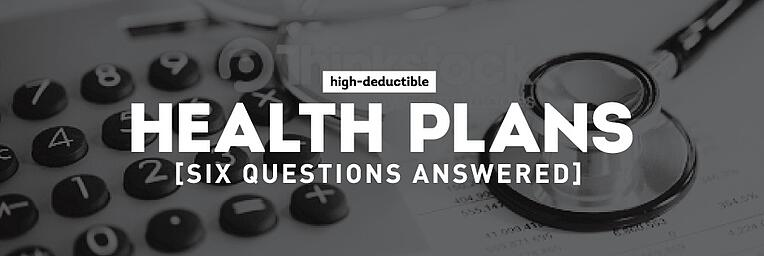 High-Deductible Health Plans: Six Questions Answered