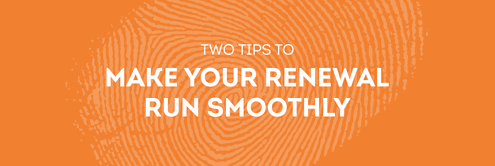 Two Tips to Make Your Renewal Run Smoothly