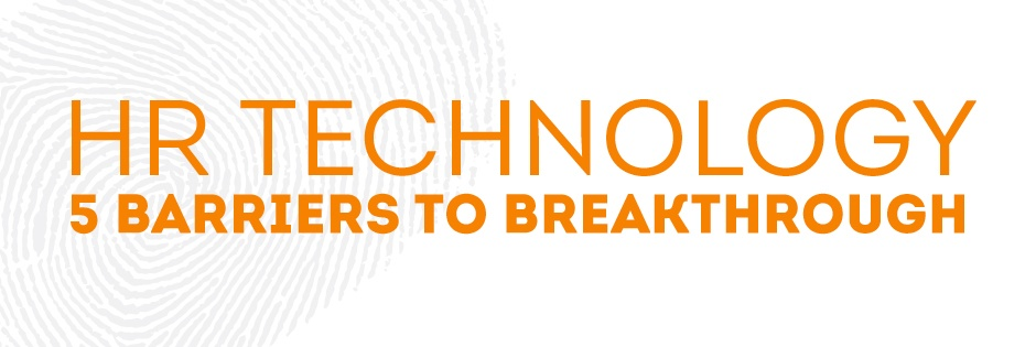 HR Technology: 5 Barriers to Breakthrough