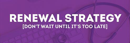 Renewal Strategy - Don't Wait Until It's Too Late