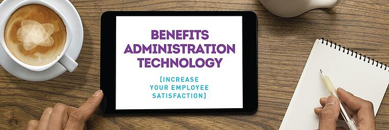 Benefits Administration Technology: Increase Your Employee Satisfaction