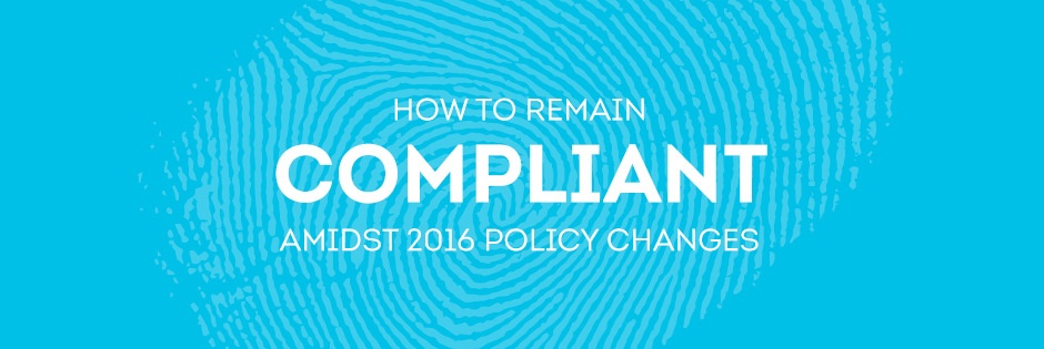 How To Remain Compliant Amidst 2016 Policy Changes