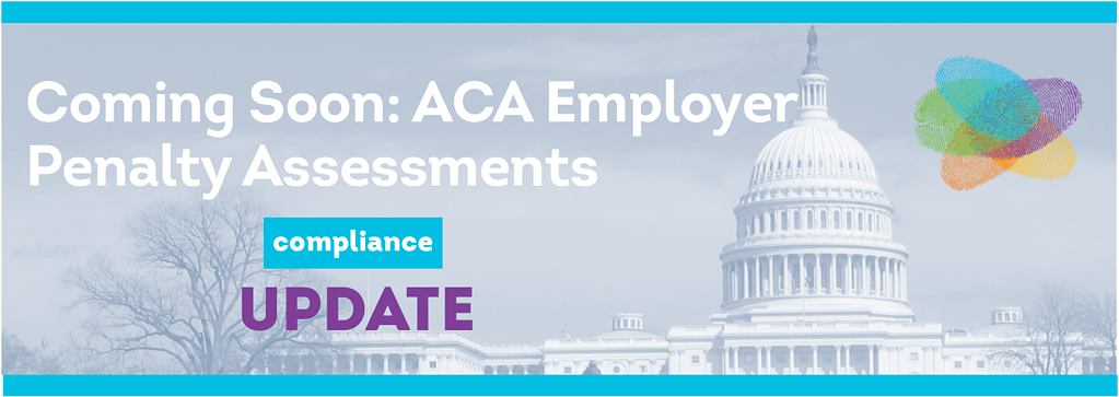 Coming Soon: ACA Employer Penalty Assessments
