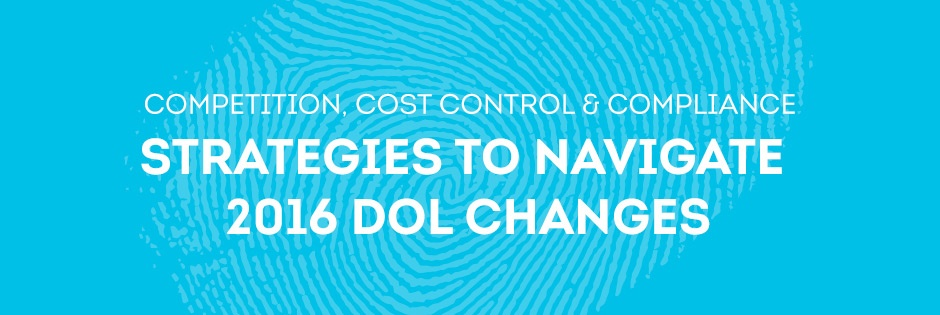 Competition, Cost Control & Compliance: Strategies to Navigate 2016 DOL Changes