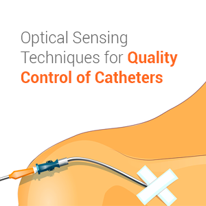 Optical Sensing Techniques for Quality Control of Catheters