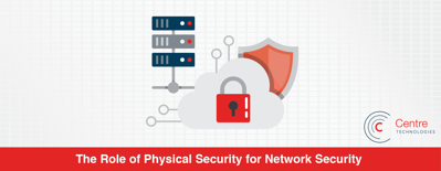 featured image for The Role of Physical Security for Network Security