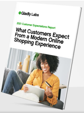 Gladly's 2021 Customer Expectations Report