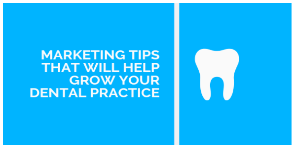 Marketing Tips That Will Help Grow Your Dental Practice