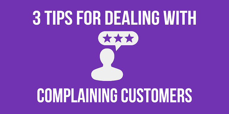 3 Tips For Dealing With Complaining Customers