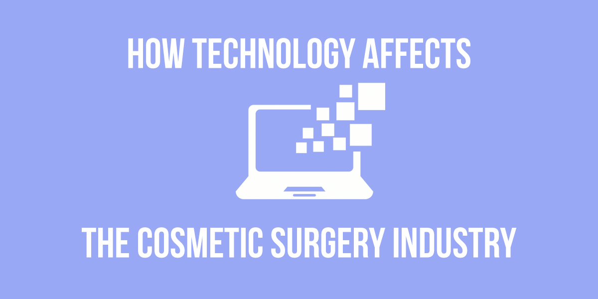 How Technology Affects the Cosmetic Surgery Industry